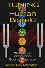 Tuning the Human Biofield: Healing with Vibrational Sound Therapy Kindle Edition