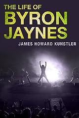 The Life of Byron Jaynes Kindle Edition