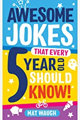 Awesome Jokes That Every 5 Year Old Should Know!: Bucketloads of rib ticklers, tongue twisters and side splitters (Awesome Jokes for Kids) Kindle Edition