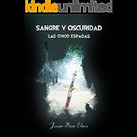 SANGRE Y OSCURIDAD. LAS CINCO ESPADAS: Una novela de fantasía épica con una búsqueda imposible, luchas por el poder, grandes batallas y mucha acción