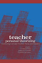 Teacher Personal Theorizing: Connecting Curriculum Practice, Theory, and Research (SUNY series, Teacher Preparation and Development) Paperback