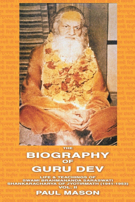 The Biography of Guru Dev: Life & Teachings of Swami Brahmananda Saraswati Shankaracharya of Jyotirmath (1941-1953) Vol. II (Inglese) Copertina flessibile – giu 2009 Paul Mason Premanand 0956222811 Philosophy / Eastern