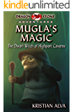 Mugla's Magic : the Dwarf Witch of Highport Caverns (Dragon Stone Adventures Book 2)