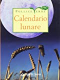 Calendario lunare di tutti i lavori agricoli. Ediz. illustrata