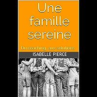 Une famille sereine: Du coaching...aux solutions