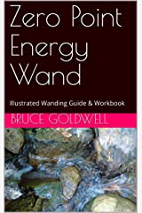 Zero Point Energy Wand: Illustrated Wanding Guide & Workbook Kindle Edition