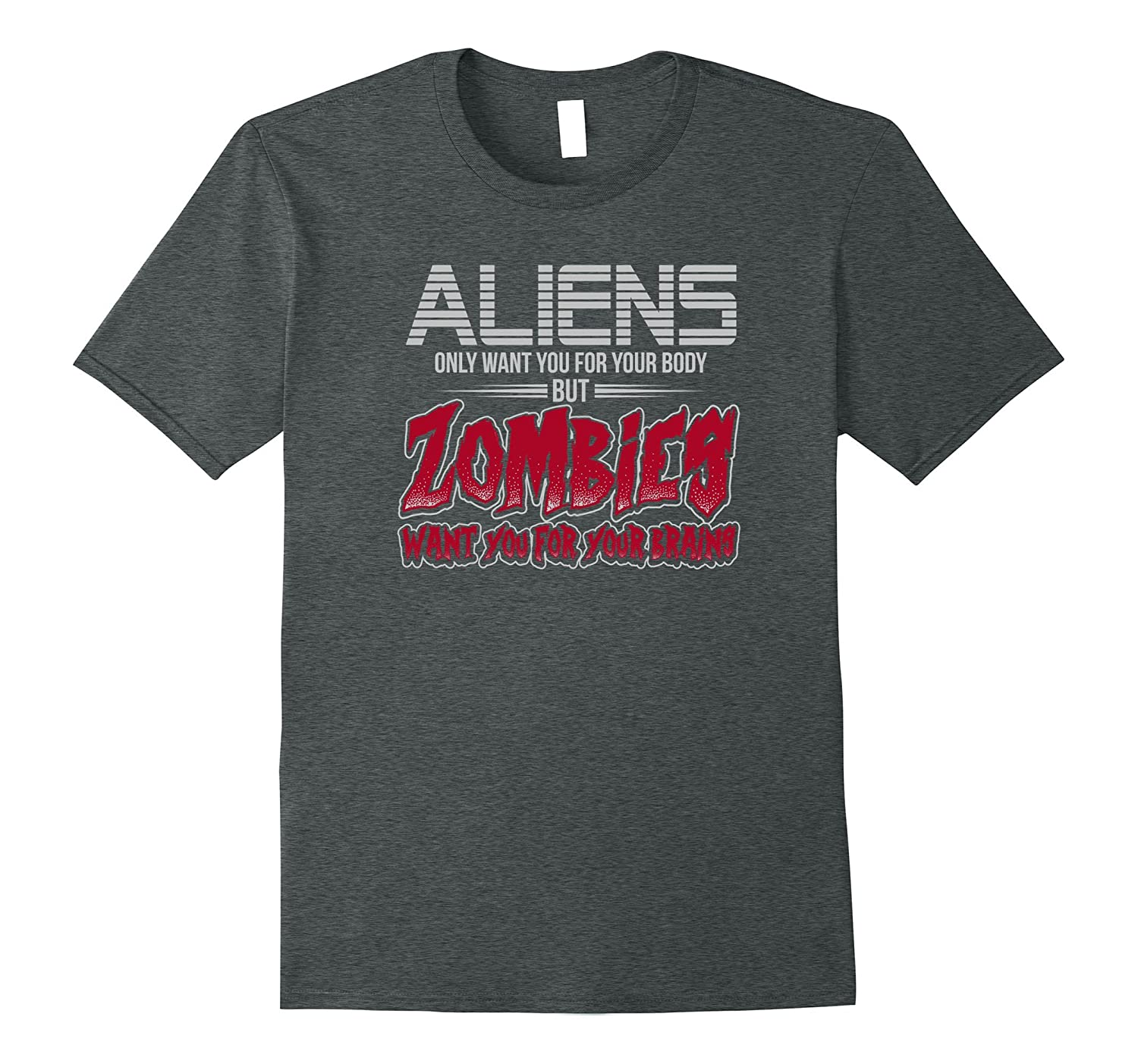 Aliens Want Your Body Zombie's Want Your Brains T-Shirt-TH