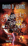 Arabella The Traitor of Mars (The Adventures of Arabella Ashby Book 3)