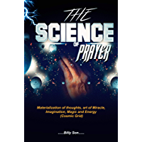 The science of Prayer: The materialization of thoughts, art of miracle, imagination, magic and energy(Cosmic Grid) (English Edition)