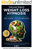 Natural Rapid Weight Loss Hypnosis: Rewire Your brain. Discover How to Effortlessly Make Yourself Eat Healthy, Stop Food Addiction and Have Absolute Control ... Session: The Secrets to Lose Weight Fast)