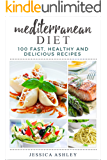 Mediterranean Diet: An Ultimate Walkthrough To The Mediterranean Diet: 100 Fast, Healthy And Delicious Recipes