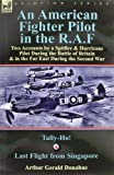 An American Fighter Pilot in the R.A.F: Two Accounts by a Spitfire and Hurricane Pilot During the Battle of Britain & in the Far East During the Second War-Tally-Ho! & Last Flight from Singapore