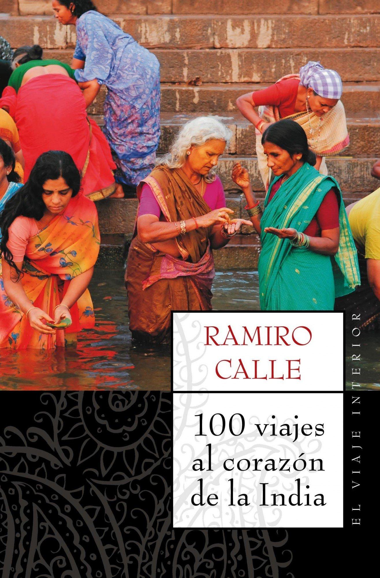100 viajes al corazón de la India (El Viaje Interior): Amazon.es: Calle, Ramiro: Libros