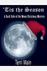 'Tis The Season: A Dark Side of the Moon Christmas Mystery (Dark Side of the Moon Mysteries Book 5) Kindle Edition
