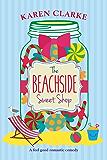 The Beachside Sweet Shop: A feel good romantic comedy (Beachside Bay Book 1) (English Edition)