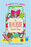 The Beachside Sweet Shop: A feel good romantic comedy (Beachside Bay Book 1)