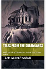 Tales from the Dreamlands: Ketil and Yitzy's Adventure in the Xura Dream House Kindle Edition
