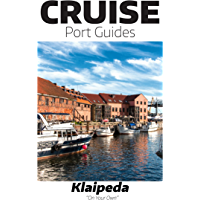 Cruise Port Guide - Klaipeda, Lithuania: Klaipeda On Your Own (Cruise Port Guides - The Baltic)