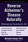 Reverse Alzheimer's Disease Naturally: Alternative Treatments for Dementia including Alzheimer's Disease