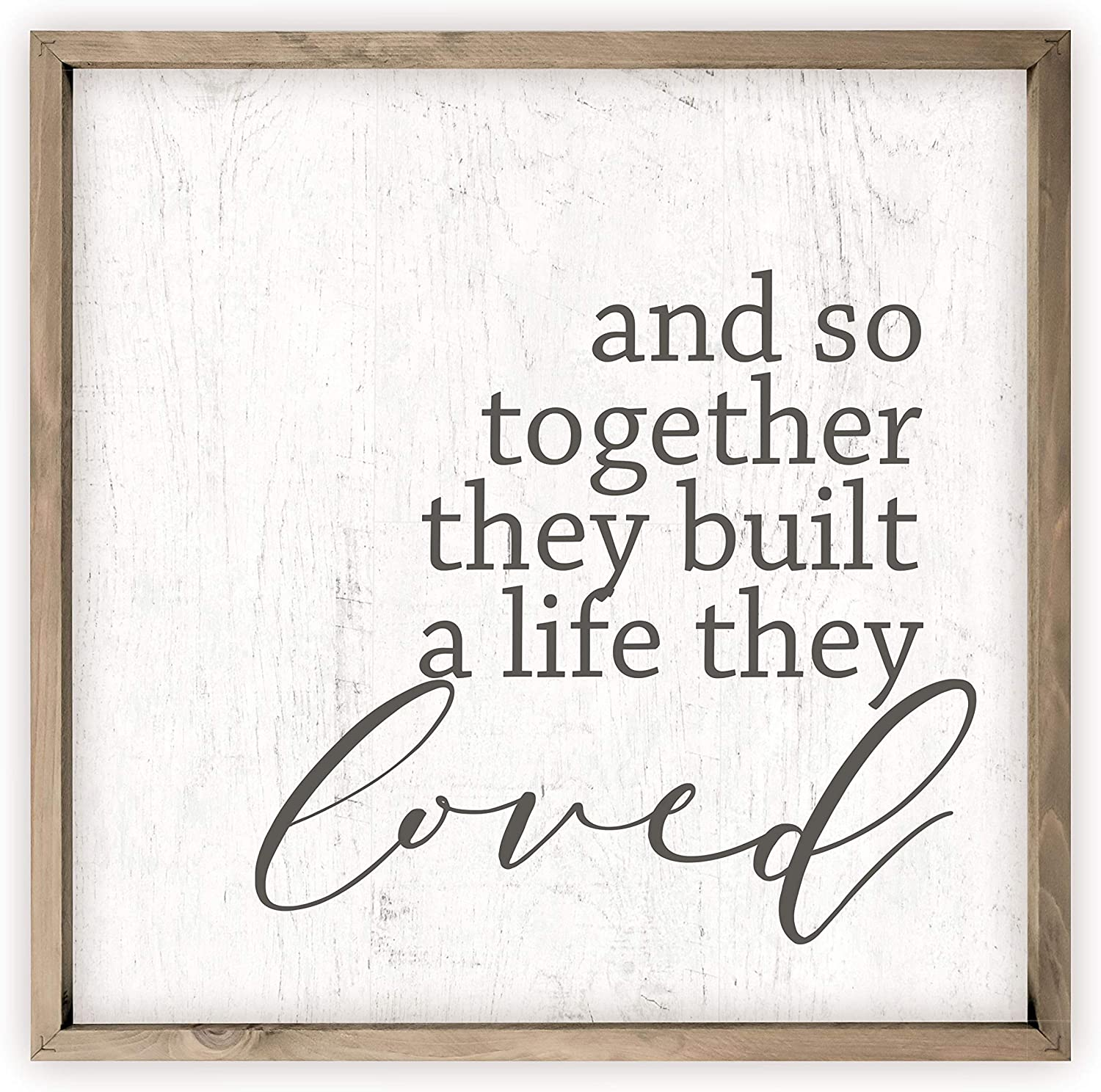 and So Together They Built A Life They Loved Rustic Wood Sign 12x12 (Frame Included)