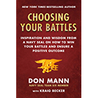 Choosing Your Battles: Inspiration and Wisdom from a Navy SEAL on How to Win Your Battles and Ensure a Positive Outcome…