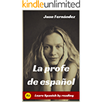 Learn Spanish With Stories (A2): La profe de español - Spanish Pre-intermediate (Spanish Edition)