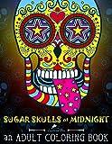 Sugar Skulls at Midnight Adult Coloring Book: A Día de Los Muertos & Day of the Dead Coloring Book for Adults & Teens (Volume 1)
