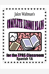 Jalen Waltman's Complete Lesson Plans for the TPRS Classroom Spanish 1A: First Semester Level 1 Middle School Spanish Kindle Edition