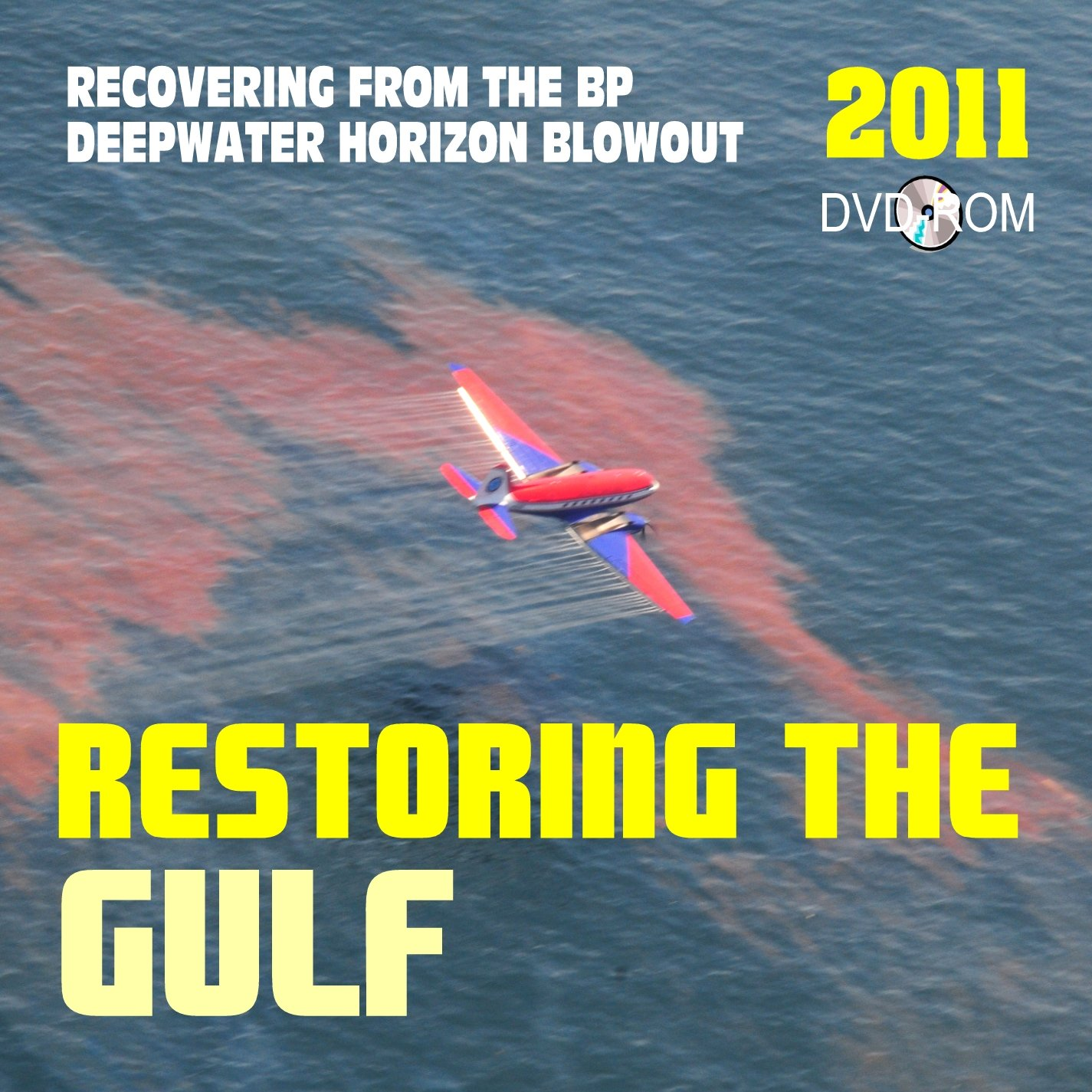 Read Online 2011 Restoring the Gulf: Recovering from the BP Deepwater Horizon Gulf of Mexico Oil Spill, the Macondo Well Blowout - Plus Commission on the Spill and Offshore Drilling Report (DVD-ROM) ebook
