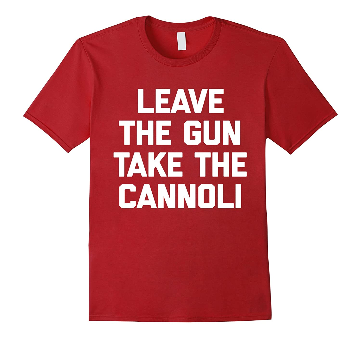 Leave The Gun, Take The Cannoli T-Shirt funny saying novelty