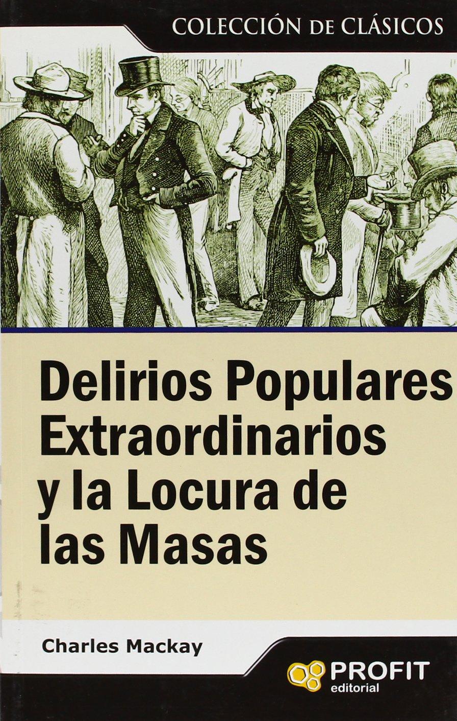 Delirios populares extraordinarios y la locura de las masas ...