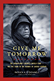 Give Me Tomorrow: The Korean War's Greatest Untold Story -- The Epic Stand of the Marines of George Company