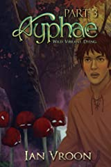 Ayphae - Part 3: Wild. Vibrant. Dying. (The Flames Chronicles Book 1) Kindle Edition