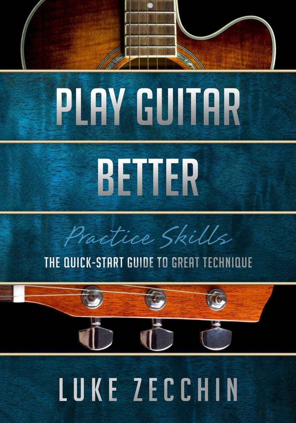 Play Guitar Better: The Quick-Start Guide to Great Technique (Book + Online Bonus Material)