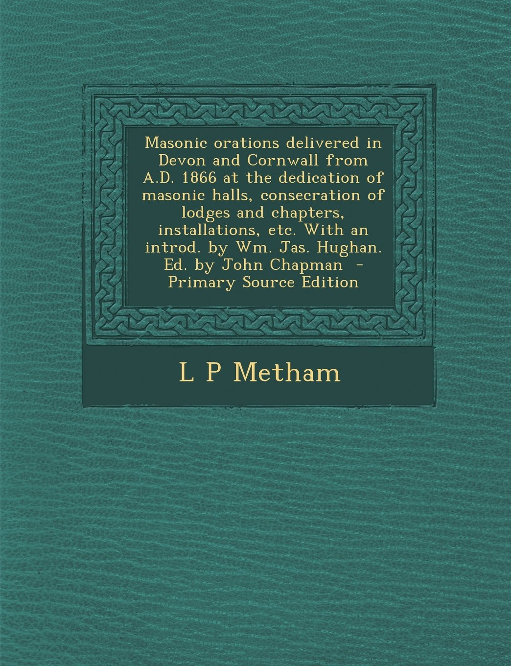 Download Masonic orations delivered in Devon and Cornwall from A.D. 1866 at the dedication of masonic halls, consecration of lodges and chapters, ... by Wm. Jas. Hughan. Ed. by John Chapman pdf