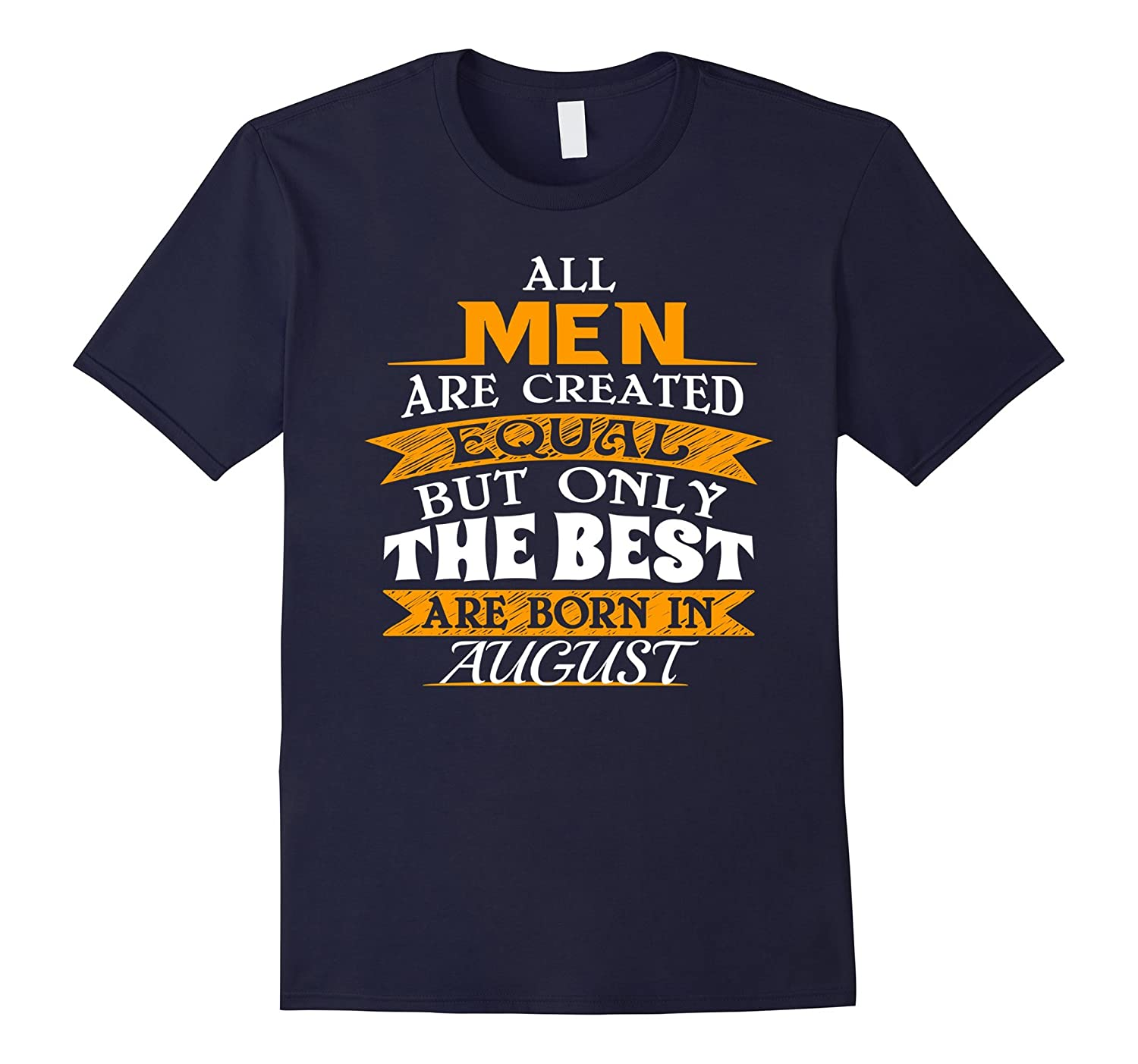 All Men Created Equal Only The Best Born In August T-Shirt-BN