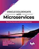Oracle GoldenGate With Microservices: Real-Time Scenarios with Oracle GoldenGate (English Edition)