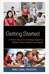 Getting Started: A Path to Success to Teaching English to Middle School Students and Beyond Kindle Edition