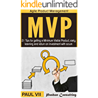 Minimum Viable Product With Scrum: 21 Tips for getting a MVP, early learning and return on investment (scrum, scrum master, agile development, agile software development Book 1)