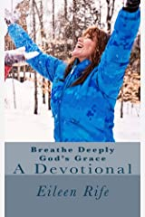 Breathe Deeply God's Grace: A Devotional Kindle Edition