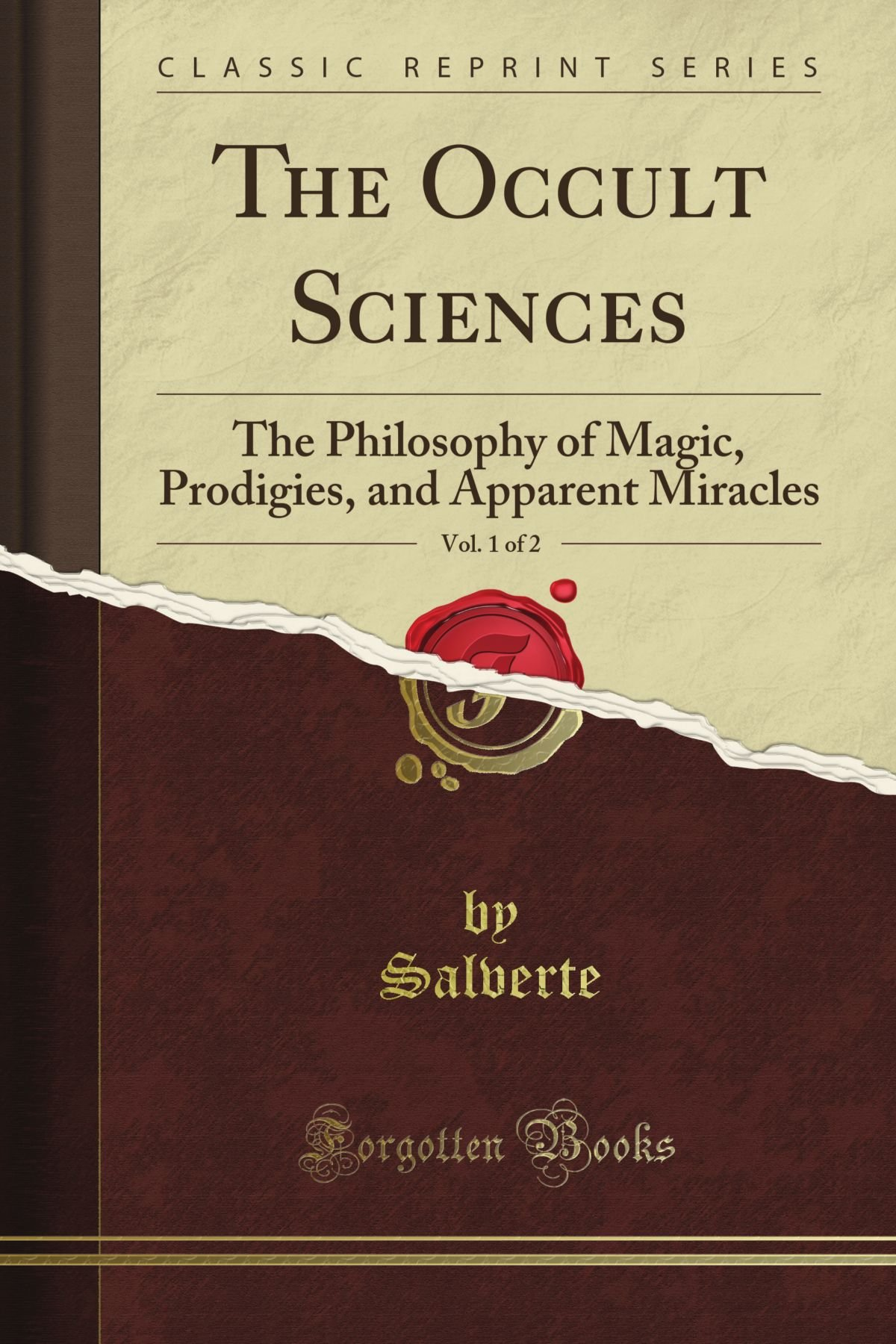 The Occult Sciences, Vol. 1 of 2: The Philosophy of Magic, Prodigies, and Apparent Miracles (Classic Reprint) ebook