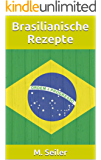 Brasilianische Rezepte, Vorspeisen, Hauptgerichte, Desserts und Backen