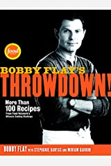 Bobby Flay's Throwdown!: More Than 100 Recipes from Food Network's Ultimate Cooking Challenge: A Cookbook Kindle Edition