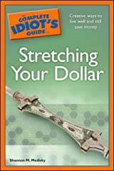 The Complete Idiot's Guide to Stretching Your Dollar: Creative Ways to Live Well and Still Save Money