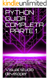 PYTHON GUIDA COMPLETA - PARTE 1: PYTHON - Introduzione - Input/Output - Commenti - Operatori aritmetici - Operatori booleani - Operatori di confronto - While - Calcolatrice - Esercizi