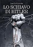Lo schiavo di Hitler: Una storia vera