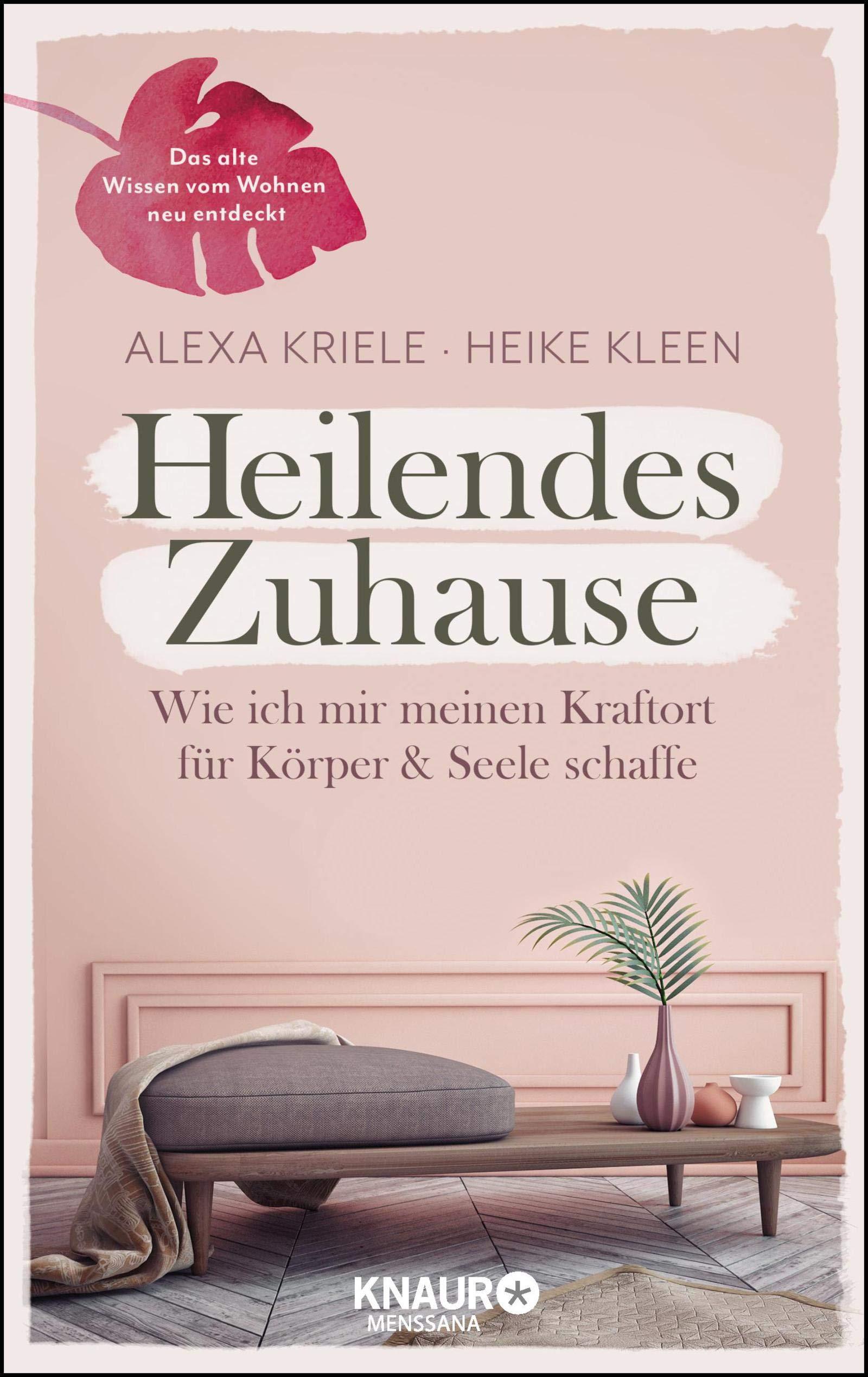Heilendes Zuhause: Wie ich mir meinen Kraftort für Körper und Seele schaffe Gebundenes Buch – 2. November 2018 Heike Kleen Alexa Kriele Knaur MensSana HC 3426658372