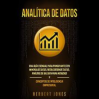 Analítica de datos: Una guía esencial para principiantes en minería de datos, recolección de datos, análisis de big data para negocios y conceptos de inteligencia empresarial (Data Analytics)
