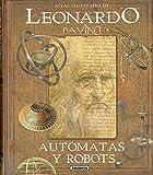 Leonardo da Vinci, autómatas y robots. Atlas Ilustrado