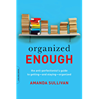 Organized Enough: The Anti-Perfectionist's Guide to Getting--and Staying--Organized (English Edition)